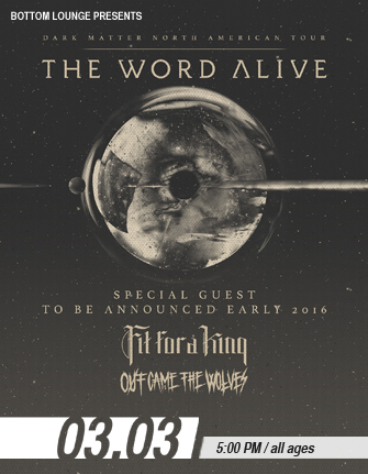 THE WORD ALIVE * FIT FOR A KING * OUT CAME THE WOLVES