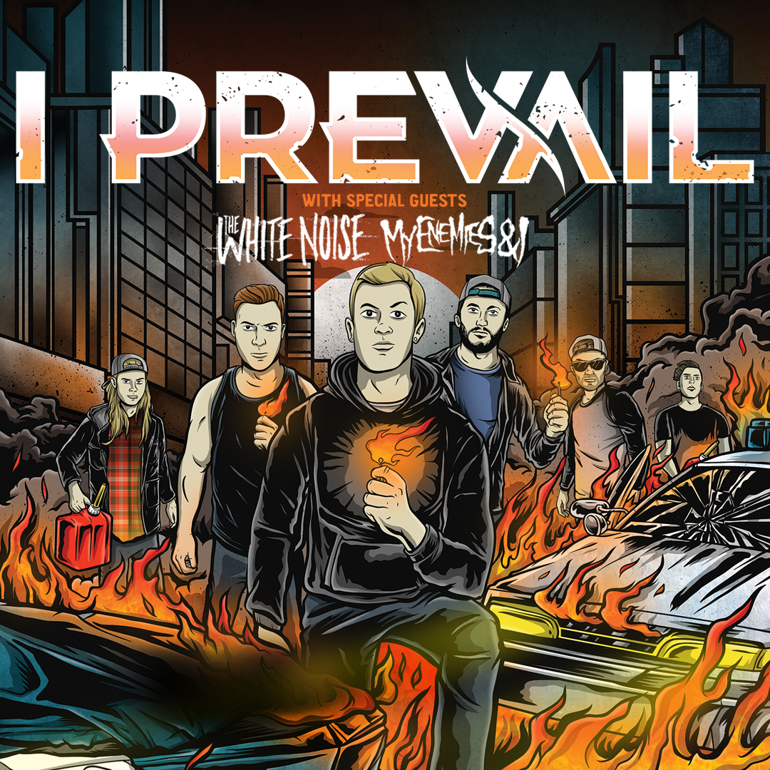 I PREVAIL * THE WHITE NOISE * MY ENEMIES & I