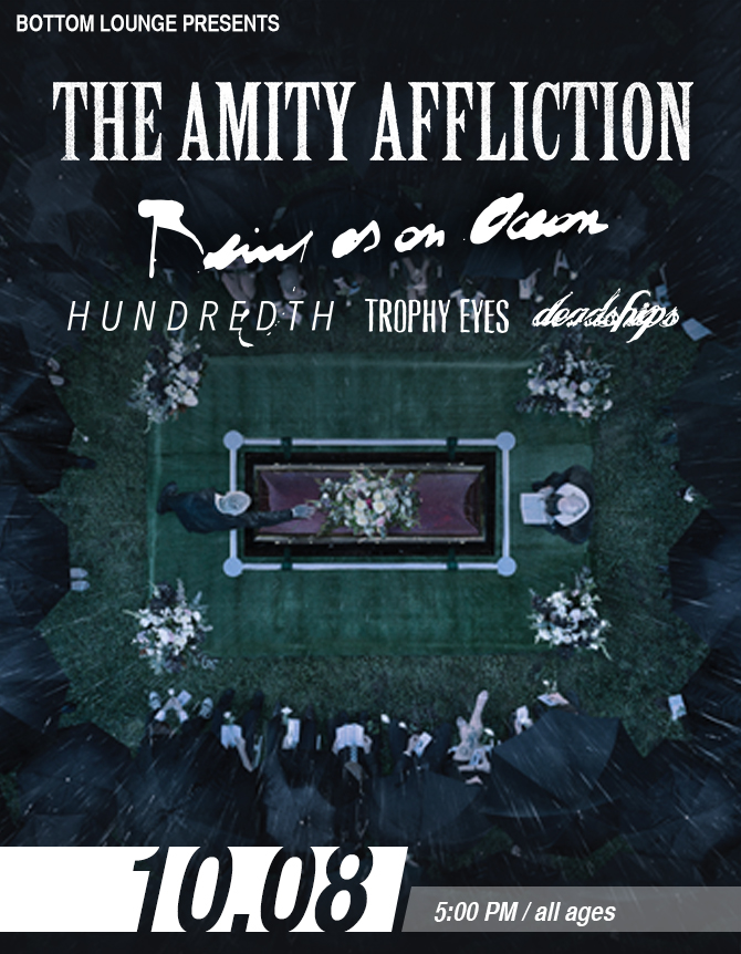 THE AMITY AFFLICTION * BEING AS AN OCEAN * HUNDREDTH * TROPHY EYES * DEADSHIPS