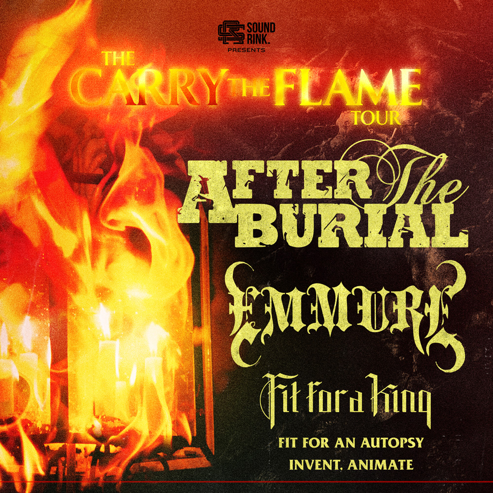 AFTER THE BURIAL * EMMURE * FIT FOR A KING * FIT FOR AN AUTOPSY * INVENT, ANIMATE