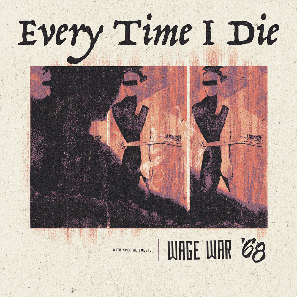 EVERY TIME I DIE * WAGE WAR * '68 * GOD ALONE