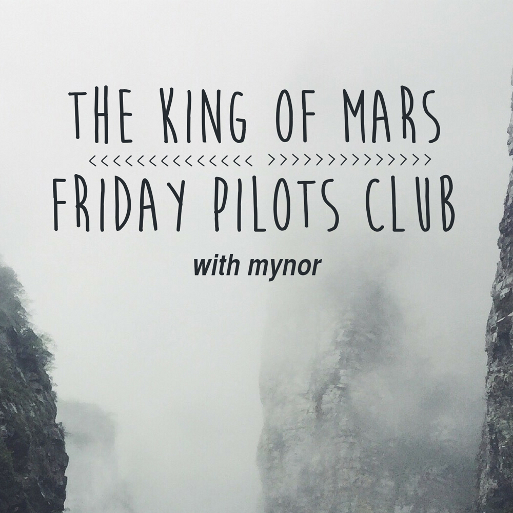 THE KING OF MARS * FRIDAY PILOTS CLUB * MYNOR