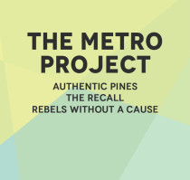 THE METRO PROJECT * AUTHENTIC PINES * THE RECALL * REBELS WITHOUT A CAUSE
