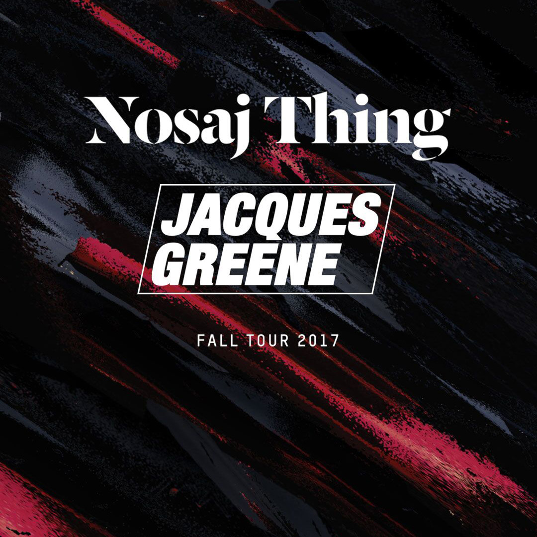 1833 Presents: NOSAJ THING & JACQUES GREENE * JIM-E STACK