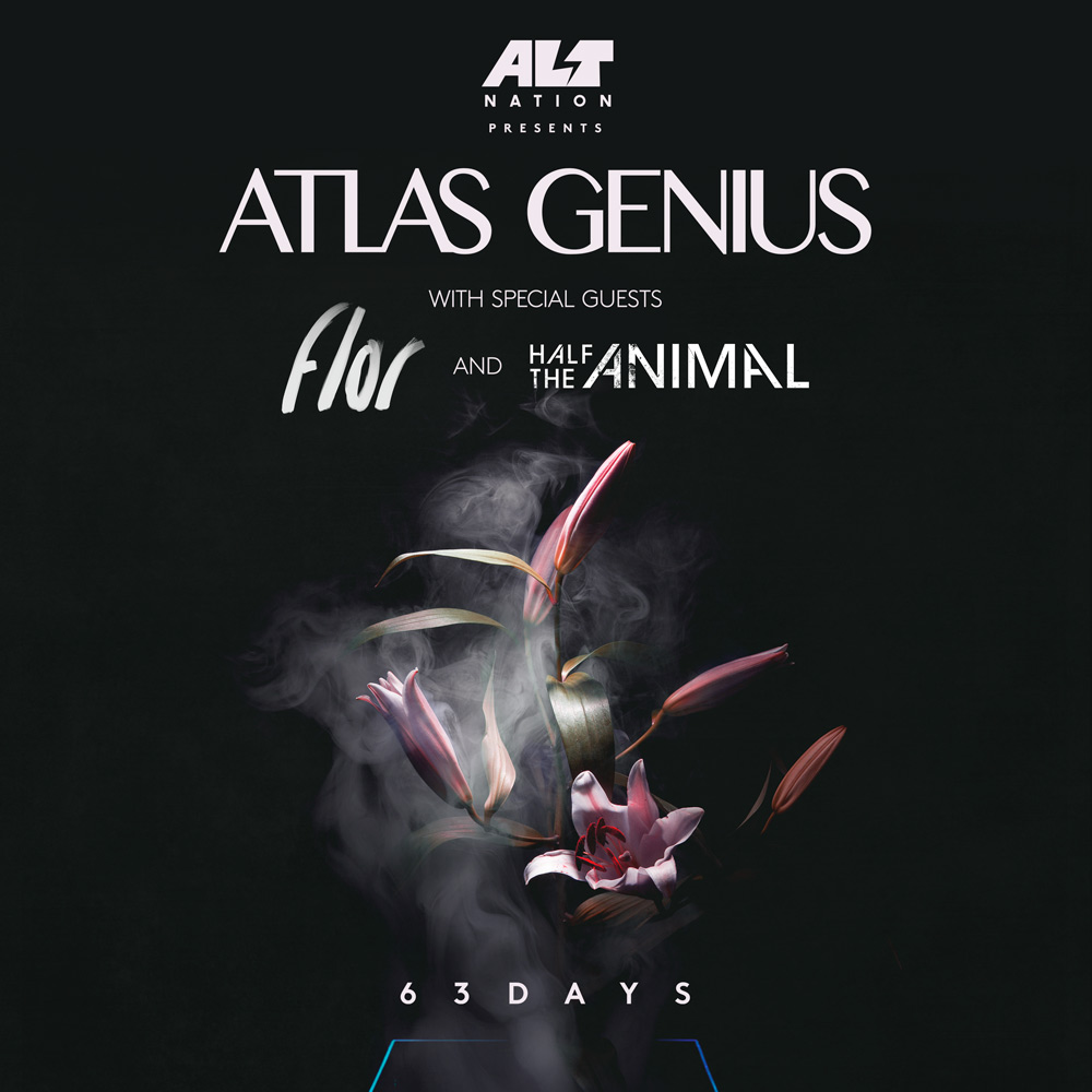 Alt Nation Presents: ATLAS GENIUS * FLOR * HALF THE ANIMAL