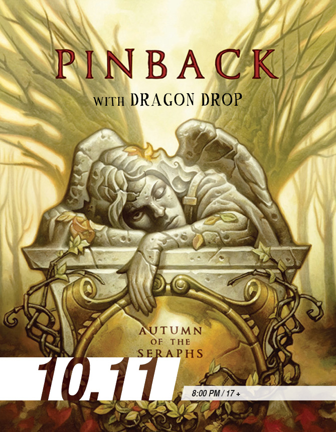 PINBACK – NIGHT ONE (Autumn of the Seraphs 10th Anniversary Show) with DRAGON DROP