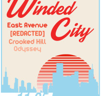 WINDED CITY * EAST AVENUE * [REDACTED] * CROOKED HILL * ODYSSEY
