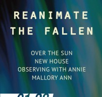 REANIMATE THE FALLEN * OVER THE SUN * NEW HOUSE * OBSERVING WITH ANNIE * MALLORY ANN