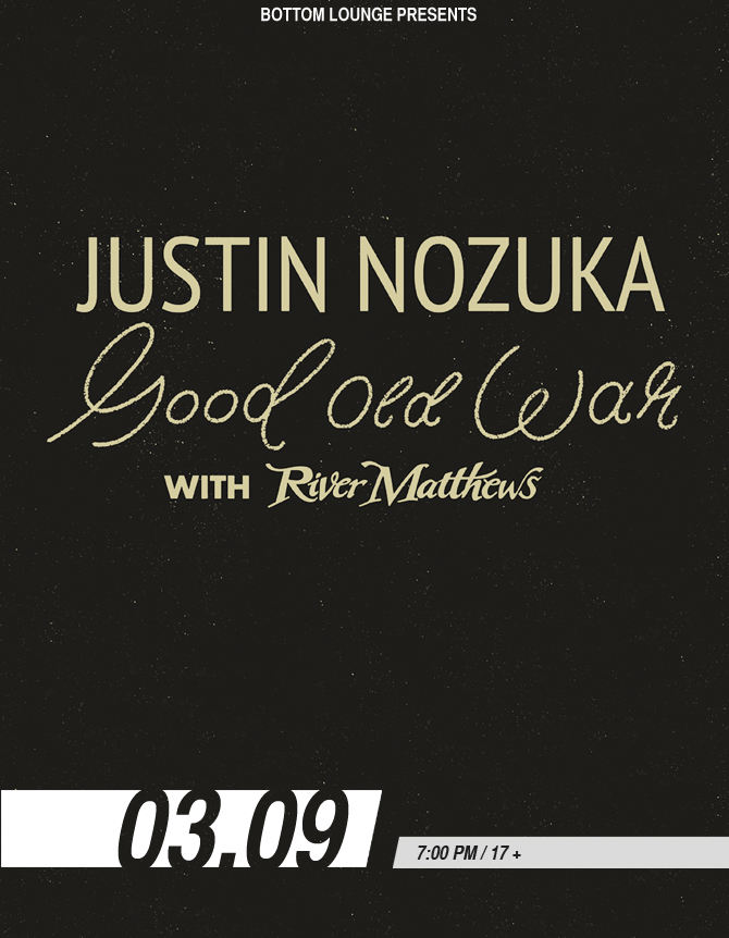 JUSTIN NOZUKA / GOOD OLD WAR * RIVER MATTHEWS